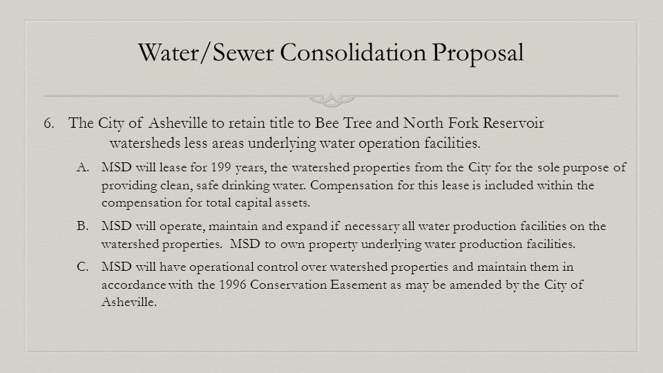 Water/Sewer Consolidation Proposal 6.The City of Asheville to retain title to Bee Tree and North Fork Reservoir watersheds less areas underlying water operation facilities.