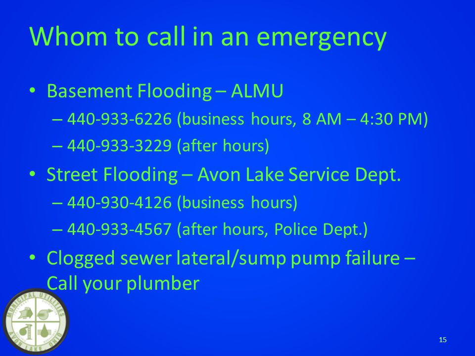 Whom to call in an emergency Basement Flooding – ALMU – 440-933-6226 (business hours, 8 AM – 4:30 PM) – 440-933-3229 (after hours) Street Flooding – Avon Lake Service Dept.