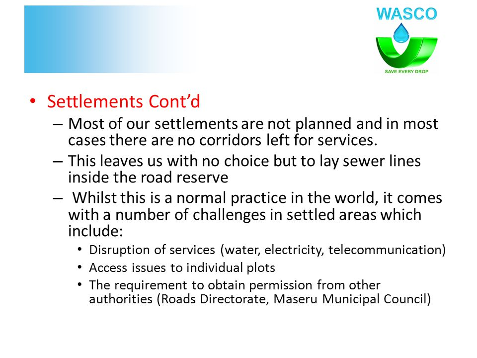 Settlements Cont'd – Most of our settlements are not planned and in most cases there are no corridors left for services.