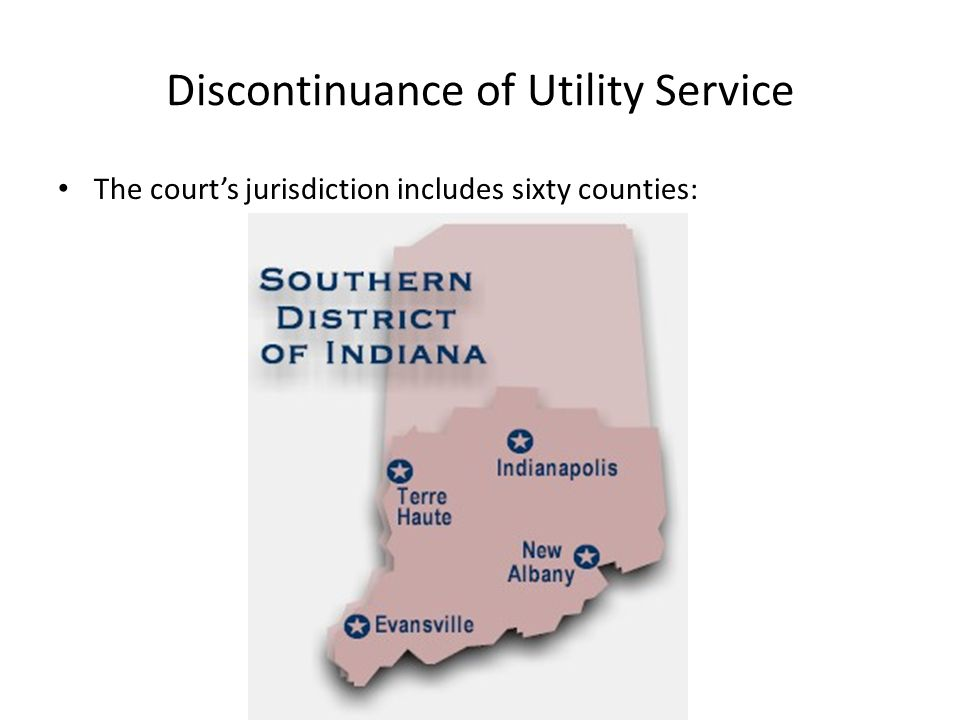 Discontinuance of Utility Service The court's jurisdiction includes sixty counties: