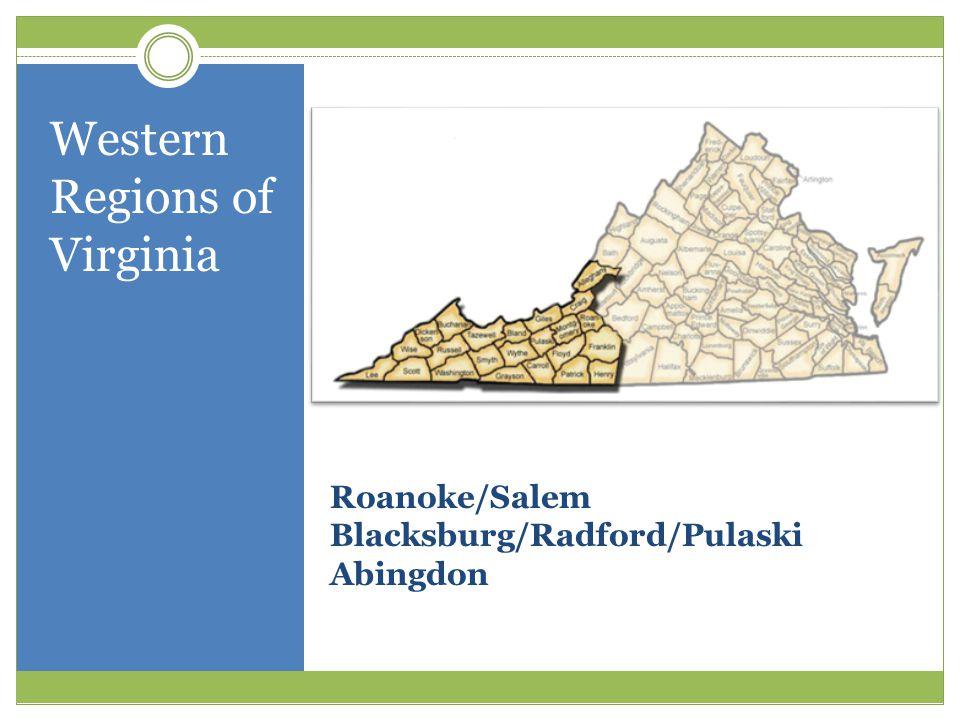 Roanoke/Salem Blacksburg/Radford/Pulaski Abingdon Western Regions of Virginia