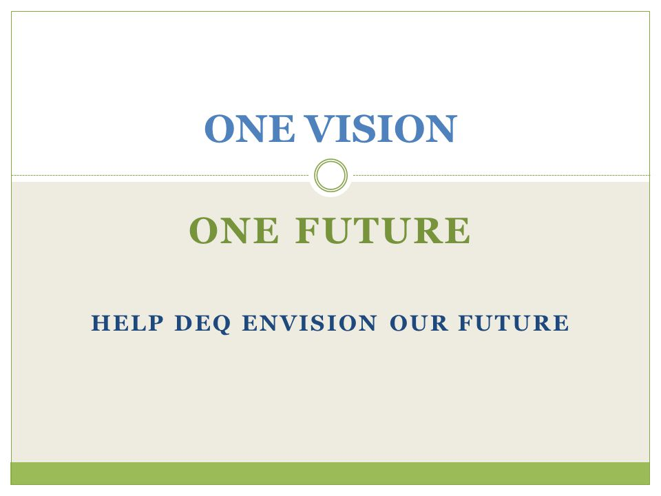ONE FUTURE HELP DEQ ENVISION OUR FUTURE ONE VISION