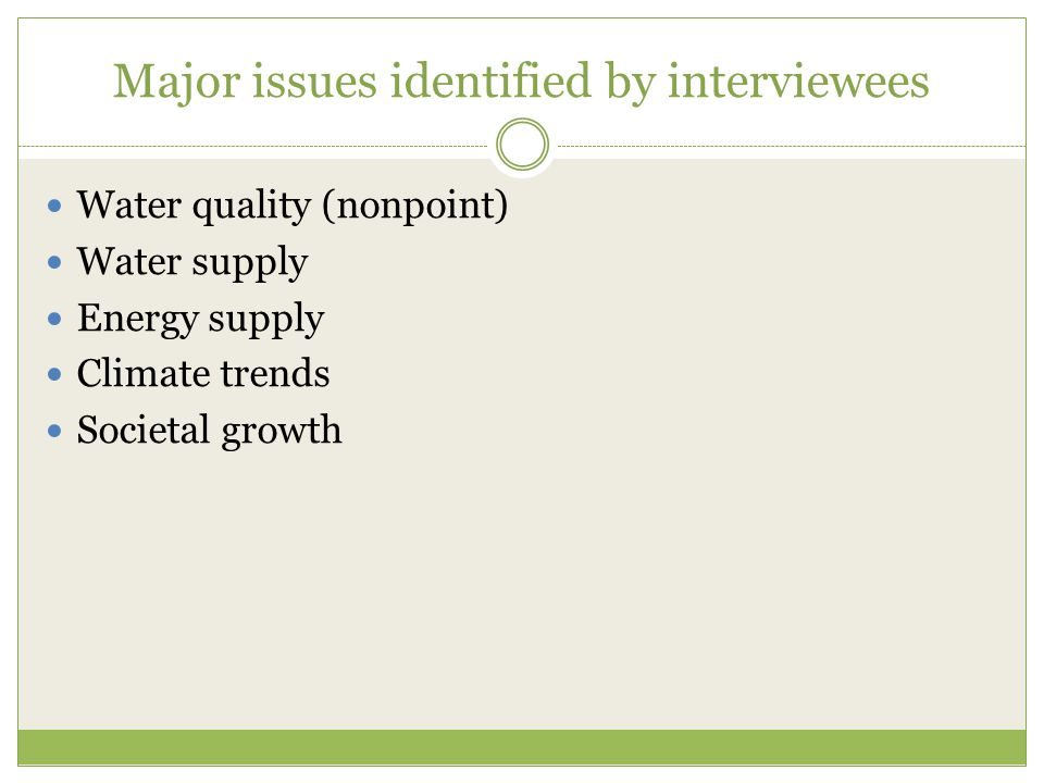 Major issues identified by interviewees Water quality (nonpoint) Water supply Energy supply Climate trends Societal growth