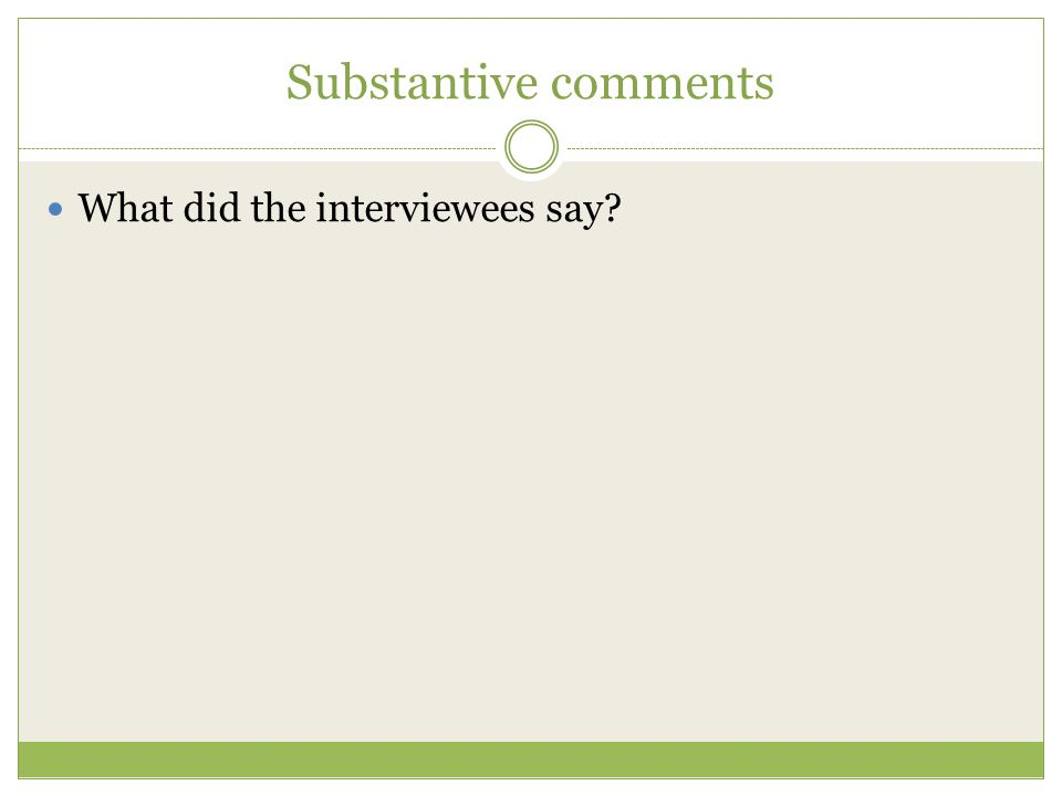 Substantive comments What did the interviewees say
