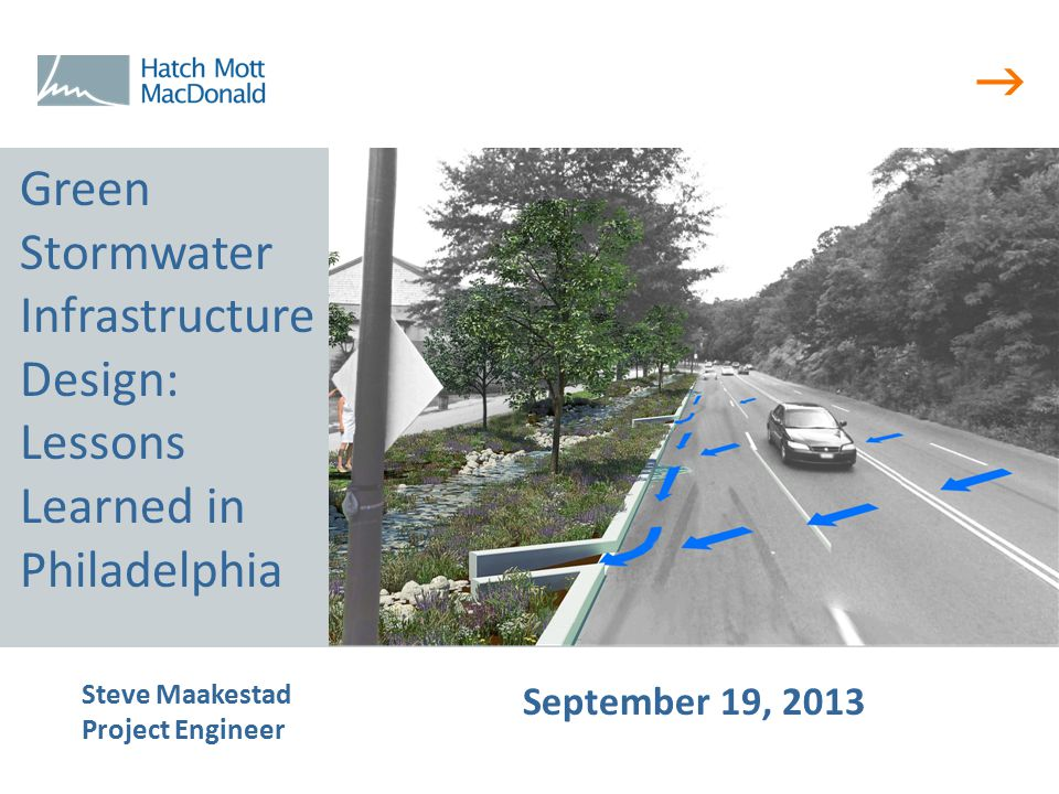  Steve Maakestad Project Engineer September 19, 2013 Green Stormwater Infrastructure Design: Lessons Learned in Philadelphia