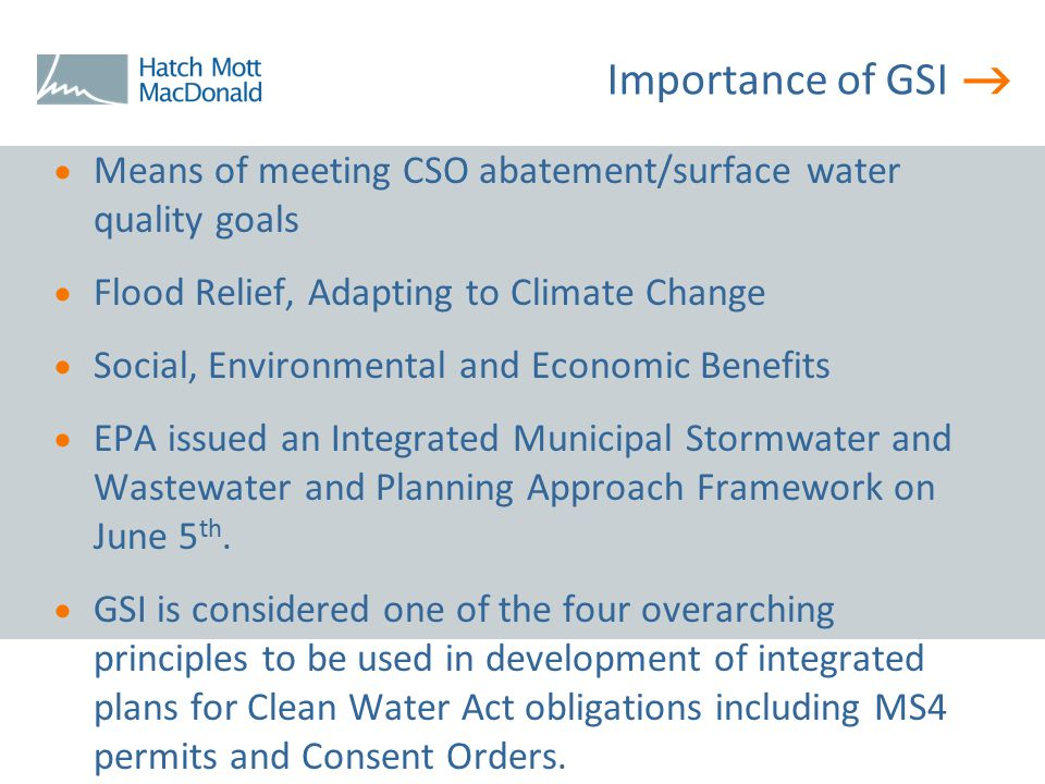  Importance of GSI  Means of meeting CSO abatement/surface water quality goals  Flood Relief, Adapting to Climate Change  Social, Environmental an