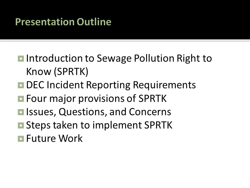  Introduction to Sewage Pollution Right to Know (SPRTK)  DEC Incident Reporting Requirements  Four major provisions of SPRTK  Issues, Questions, a