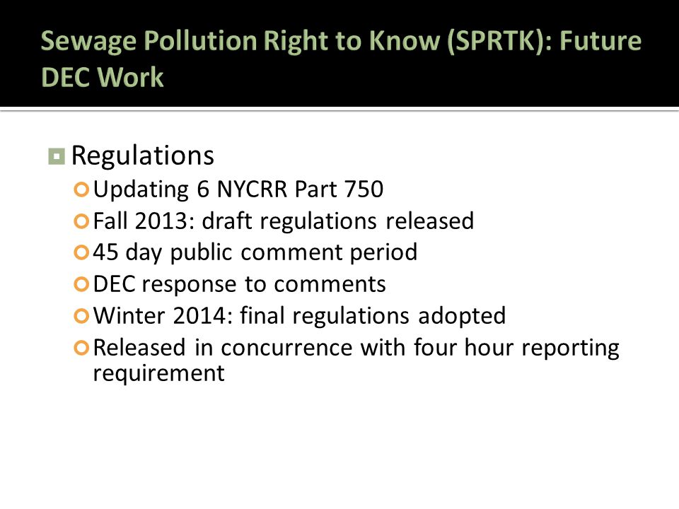  Regulations Updating 6 NYCRR Part 750 Fall 2013: draft regulations released 45 day public comment period DEC response to comments Winter 2014: final regulations adopted Released in concurrence with four hour reporting requirement