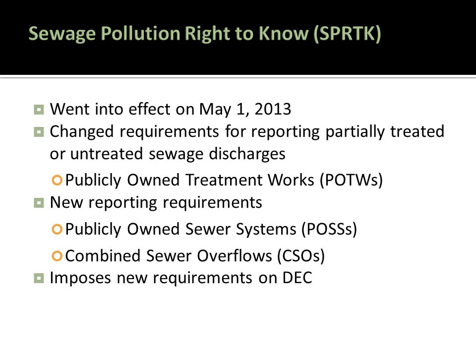  Sewage Pollution Right to Know web page: http://www.dec.ny.gov/chemical/90315.html  Sewage Discharge Report Form: http://www.dec.ny.gov/docs/water_pdf/bypassform.pdf  Report Form Guidance: http://www.dec.ny.gov/docs/water_pdf/bypassformhelp.pdf  Sewage Pollution Right to Know Toolbox: http://www.dec.ny.gov/chemical/90323.html  Sewage Discharge Report Summary: http://www.dec.ny.gov/chemical/90321.html  Combined Sewer Overflow (CSO) Wet Weather Advisory: http://www.dec.ny.gov/chemical/88736.html  CSO Google Maps: http://www.dec.ny.gov/pubs/42978.html#cso  Collection System Survey: http://www.dec.ny.gov/docs/water_pdf/collsyssurvey2013.pdf