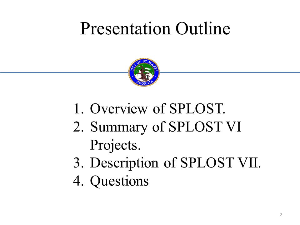 Presentation Outline 1.Overview of SPLOST. 2.Summary of SPLOST VI Projects.