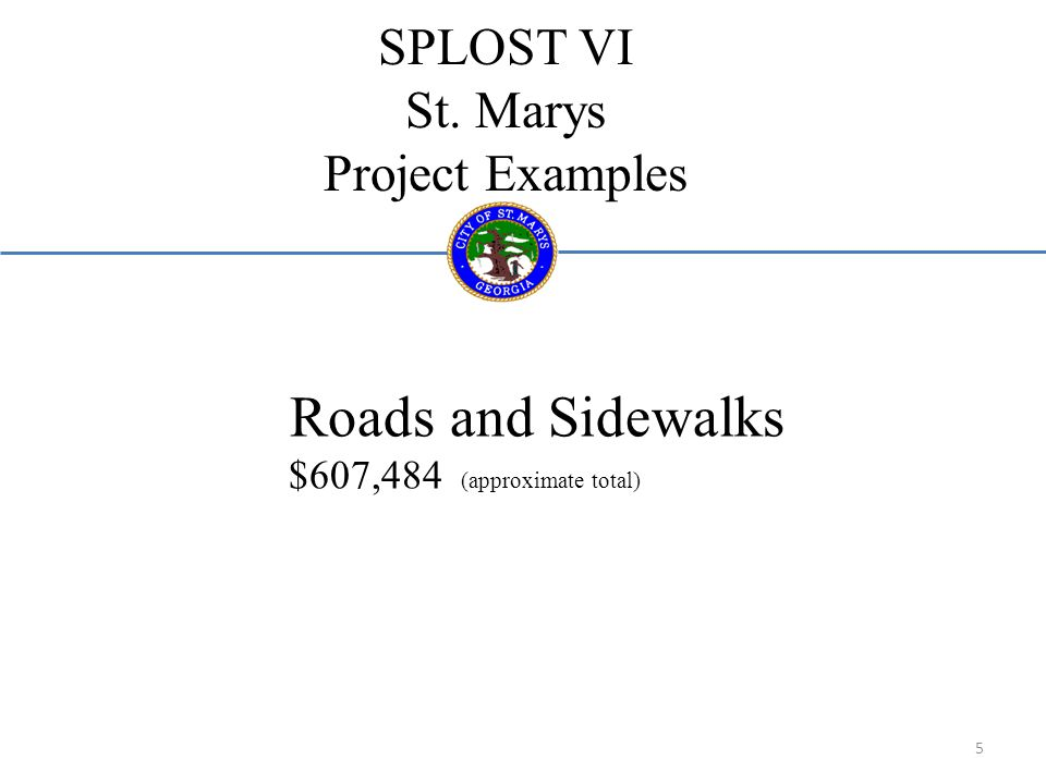 SPLOST VI St. Marys Project Examples Roads and Sidewalks $607,484 (approximate total) 5