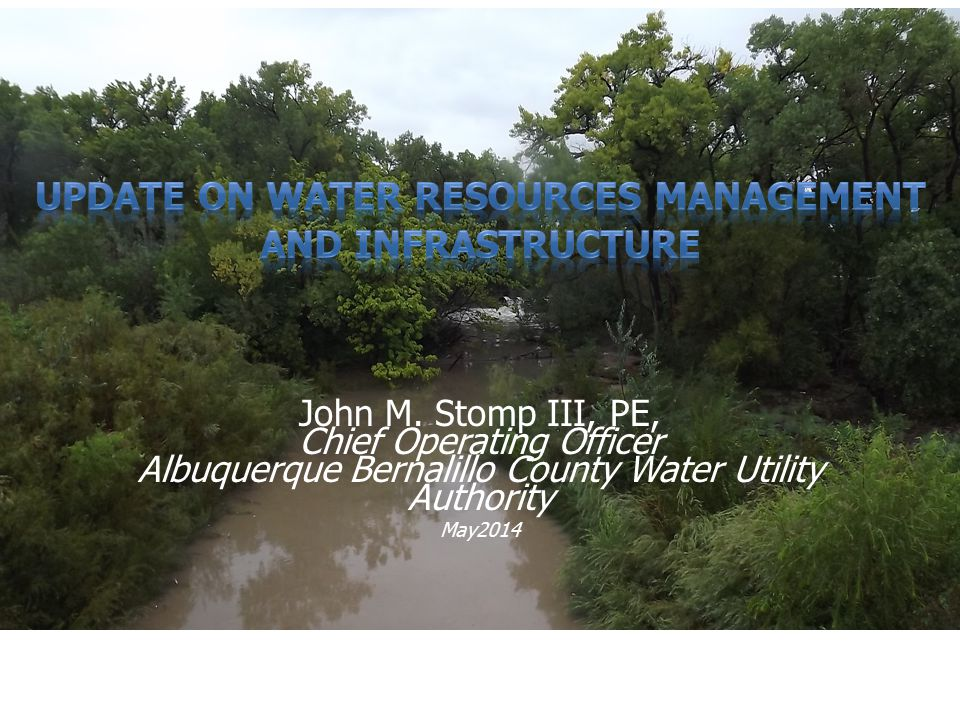 John M. Stomp III, PE, Chief Operating Officer Albuquerque Bernalillo County Water Utility Authority May2014