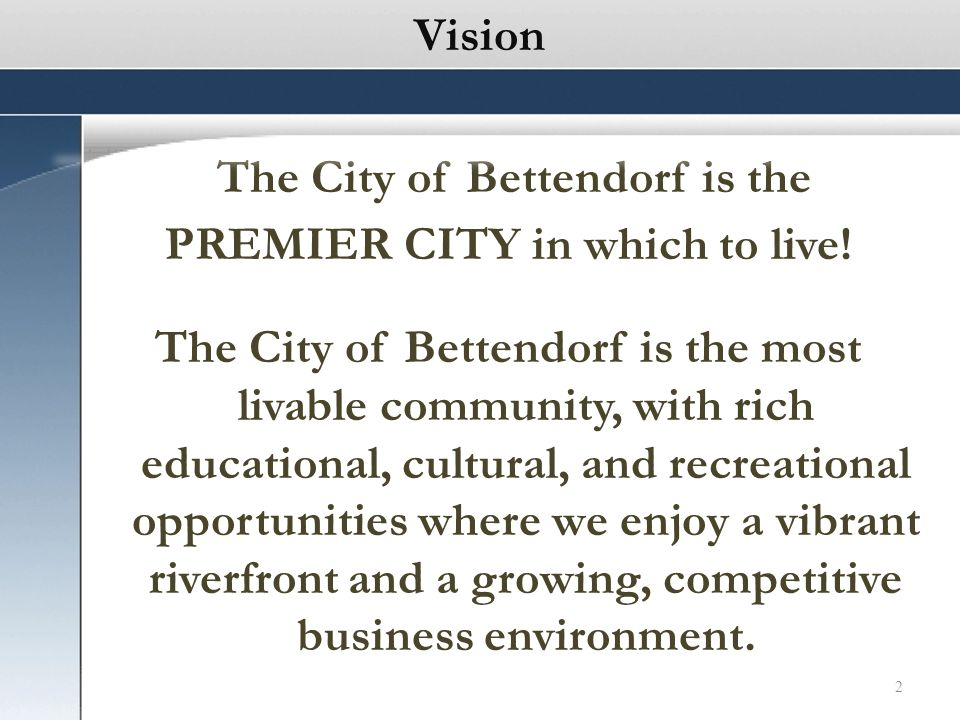 2 The City of Bettendorf is the PREMIER CITY in which to live.