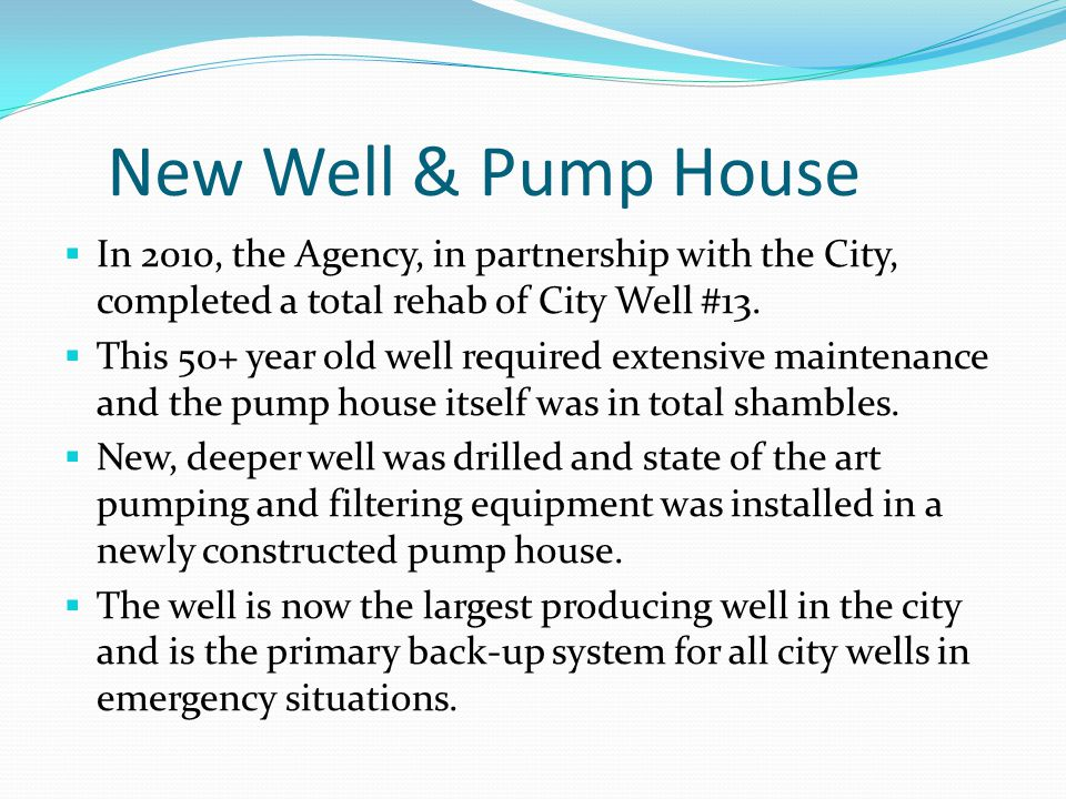 New Well & Pump House  In 2010, the Agency, in partnership with the City, completed a total rehab of City Well #13.