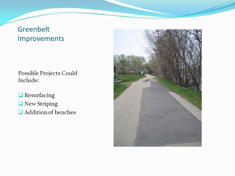 Greenbelt Improvements Possible Projects Could Include:  Resurfacing  New Striping  Addition of benches