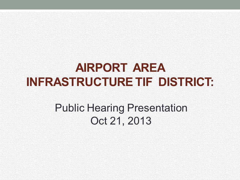 AIRPORT AREA INFRASTRUCTURE TIF DISTRICT: Public Hearing Presentation Oct 21, 2013