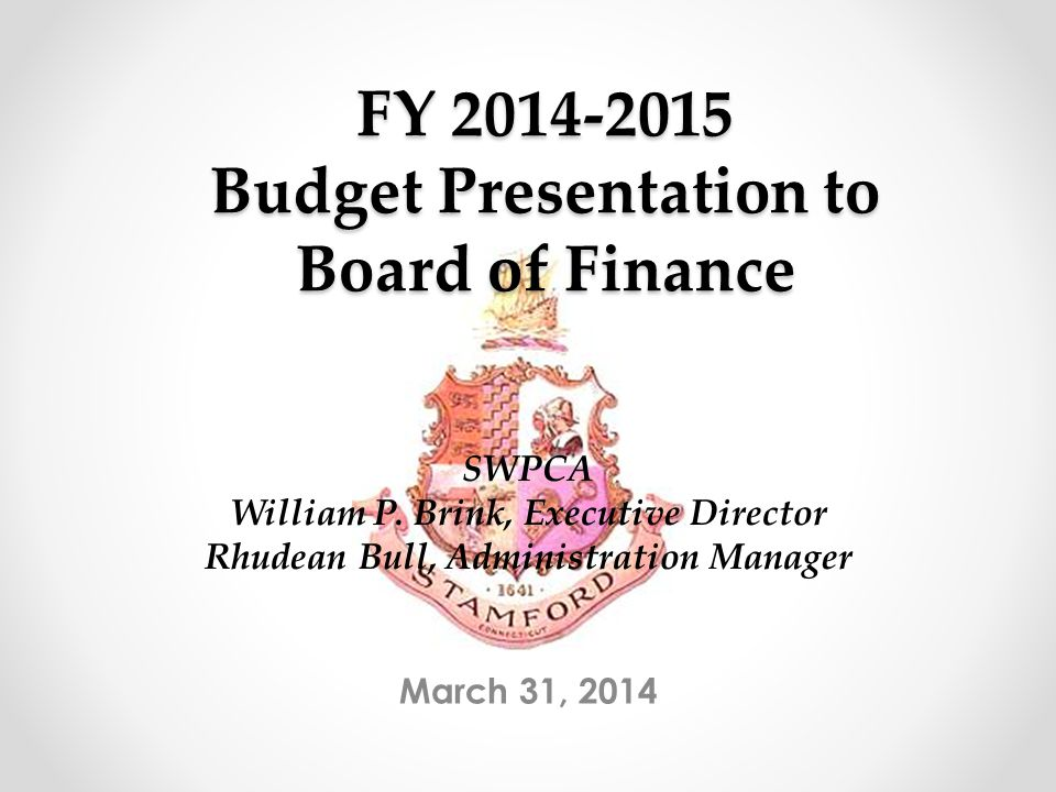 FY 2014-2015 Budget Presentation to Board of Finance March 31, 2014 SWPCA William P.
