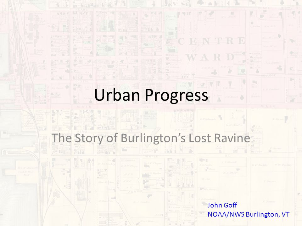 Burlington before 1850 Organized in 1785 After completion of the Erie and Champlain Canals (1820s) the city entered a period of rapid growth (1830-1860) 3 rd largest lumber port in the nation by the 1850s.
