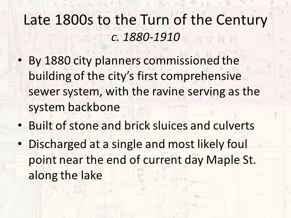 Late 1800s to the Turn of the Century c. 1880-1910 By 1880 city planners commissioned the building of the city's first comprehensive sewer system, wit