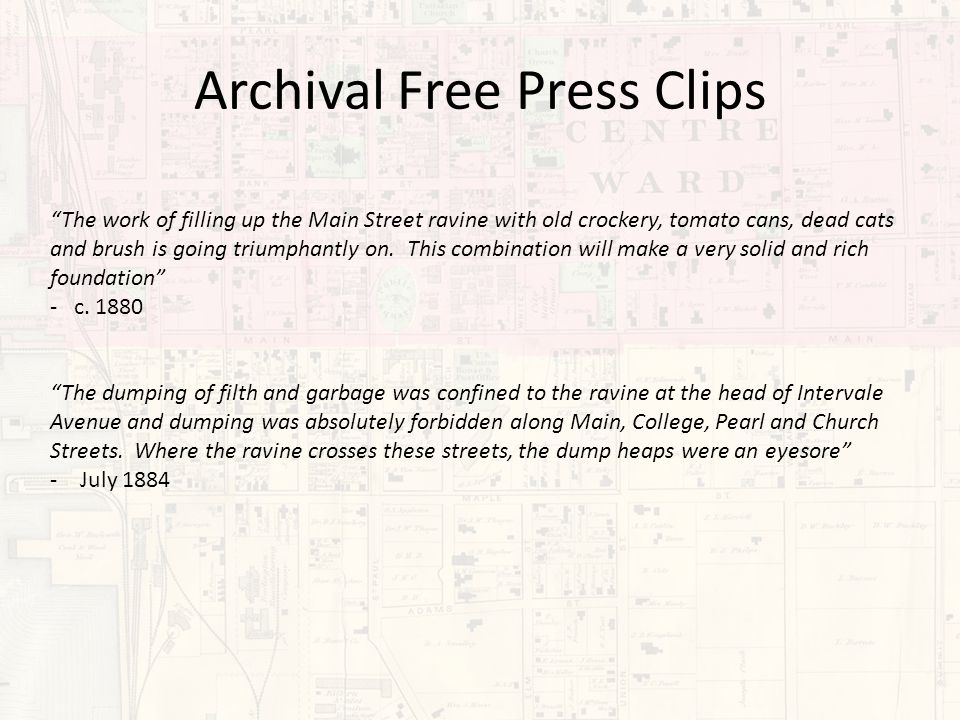 "Archival Free Press Clips ""The work of filling up the Main Street ravine with old crockery, tomato cans, dead cats and brush is going triumphantly on."
