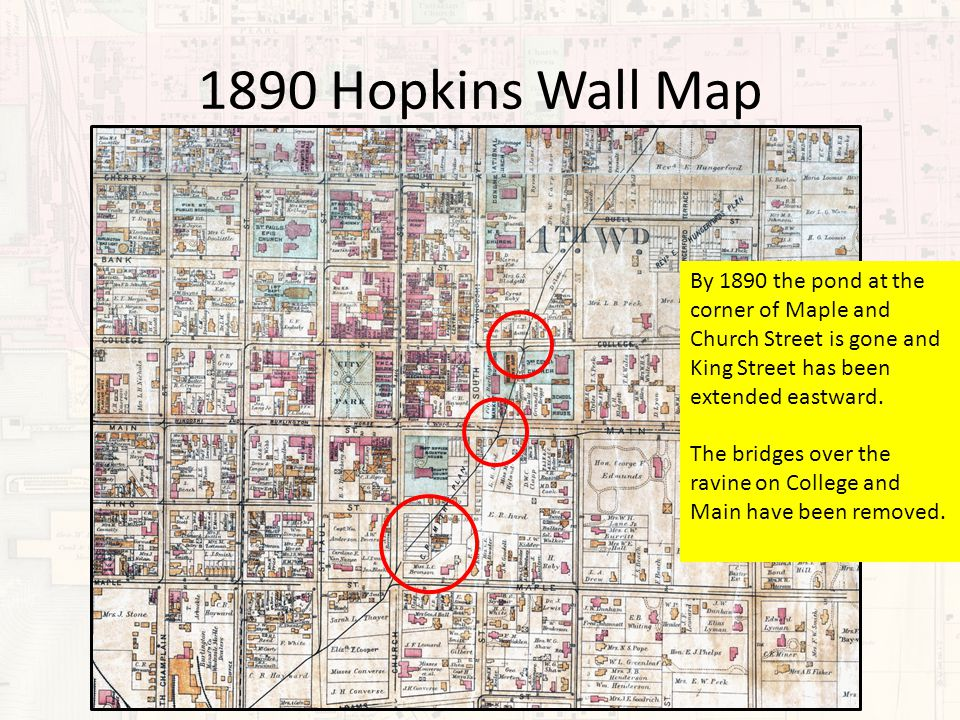 1890 Hopkins Wall Map By 1890 the pond at the corner of Maple and Church Street is gone and King Street has been extended eastward. The bridges over t