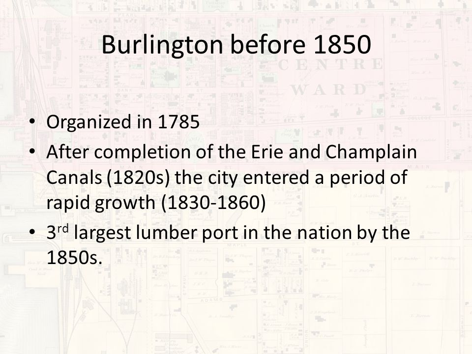 Burlington Before 1850 Early maps and artist depictions clearly showed a natural ravine or creek channel that flowed northeast to southwest through the city.