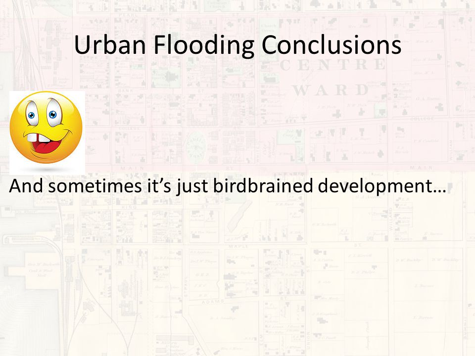 Urban Flooding Conclusions And sometimes it's just birdbrained development…