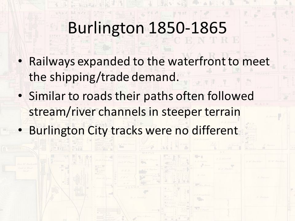 Burlington 1850-1865 Railways expanded to the waterfront to meet the shipping/trade demand.