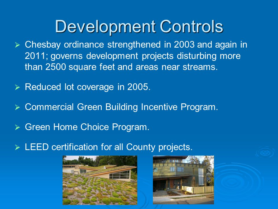 Development Controls   Chesbay ordinance strengthened in 2003 and again in 2011; governs development projects disturbing more than 2500 square feet and areas near streams.