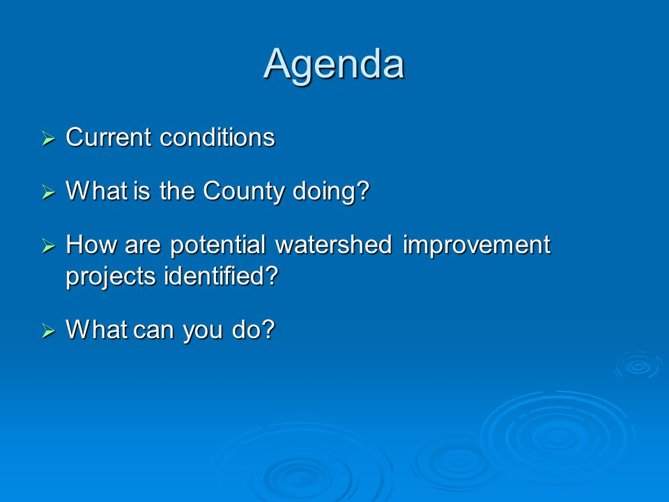 Agenda  Current conditions  What is the County doing.