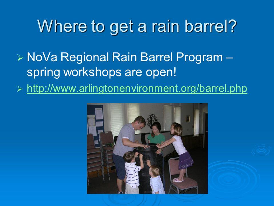 Where to get a rain barrel.  NoVa Regional Rain Barrel Program – spring workshops are open.