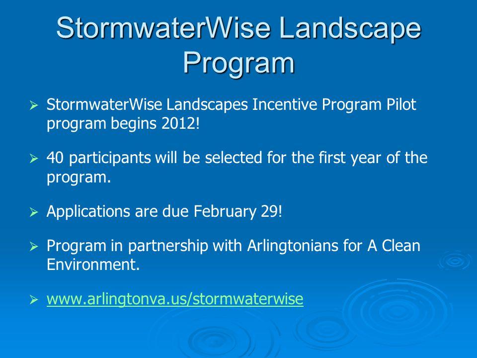 StormwaterWise Landscape Program   StormwaterWise Landscapes Incentive Program Pilot program begins 2012.