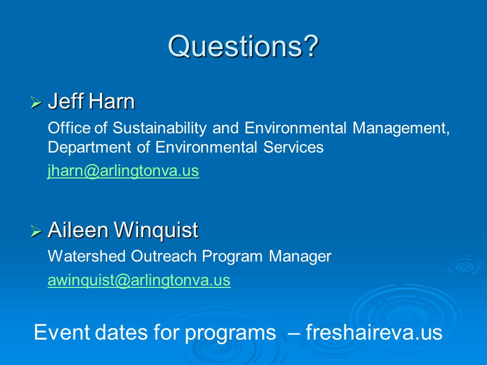 Questions?  Jeff Harn Office of Sustainability and Environmental Management, Department of Environmental Services jharn@arlingtonva.us  Aileen Winqu