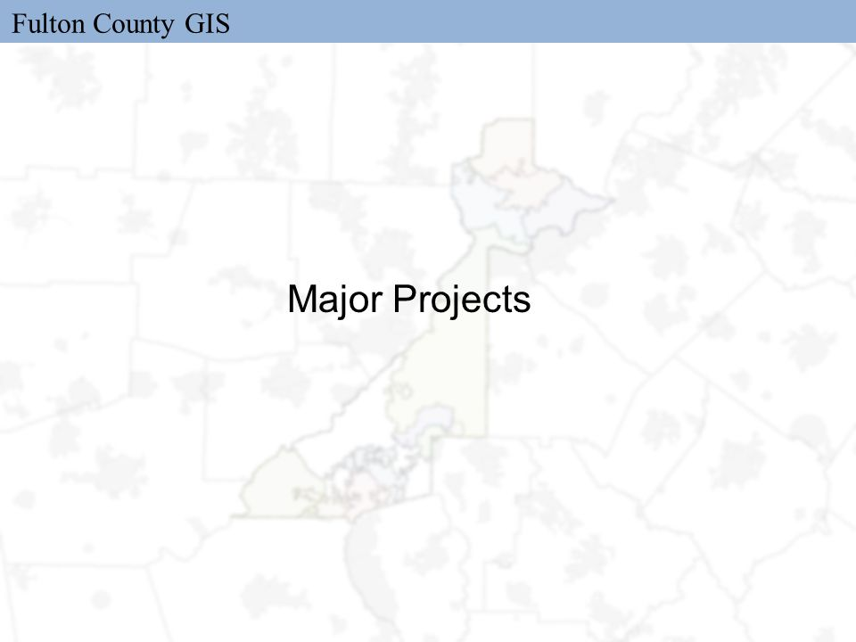 Fulton County GIS Major Projects