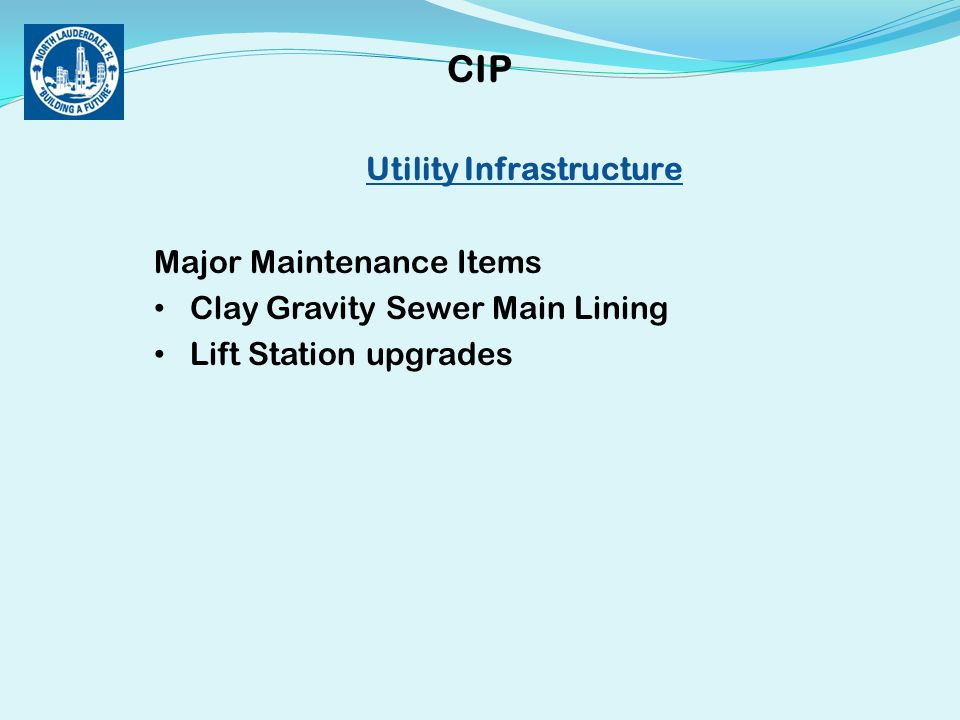 Utility Infrastructure Major Maintenance Items Clay Gravity Sewer Main Lining Lift Station upgrades CIP