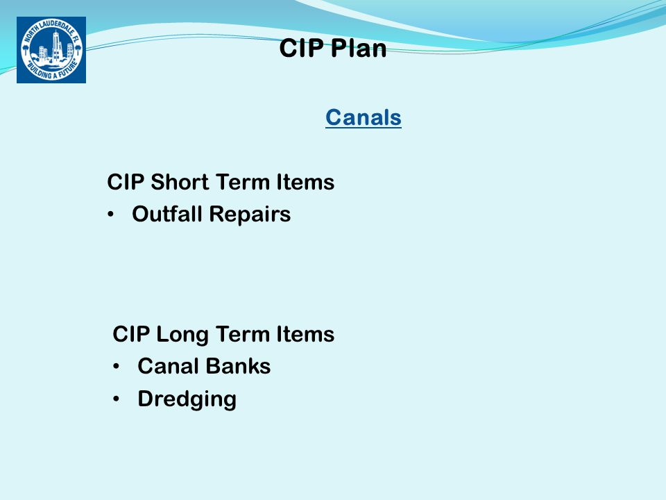 Canals CIP Short Term Items Outfall Repairs CIP Plan CIP Long Term Items Canal Banks Dredging