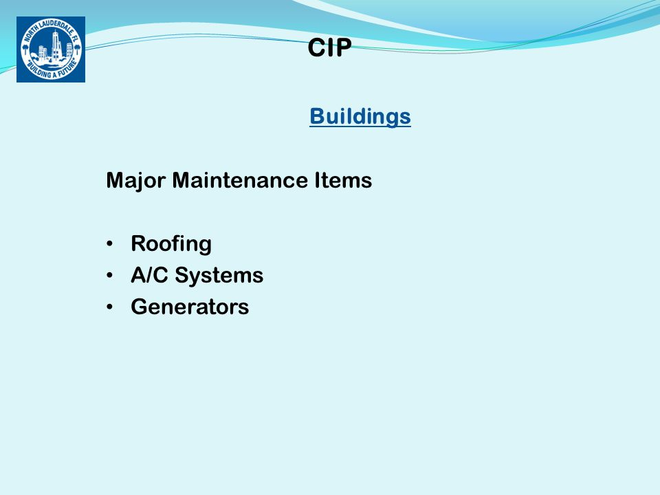 Buildings Major Maintenance Items Roofing A/C Systems Generators CIP