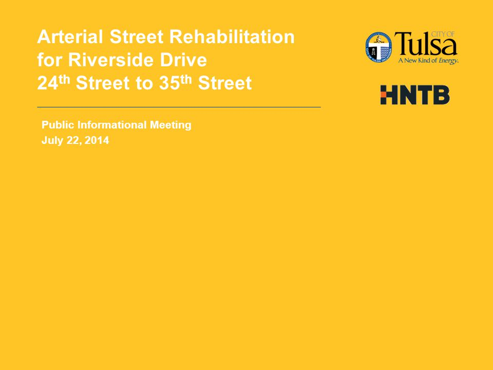 Arterial Street Rehabilitation for Riverside Drive 24 th Street to 35 th Street Public Informational Meeting July 22, 2014