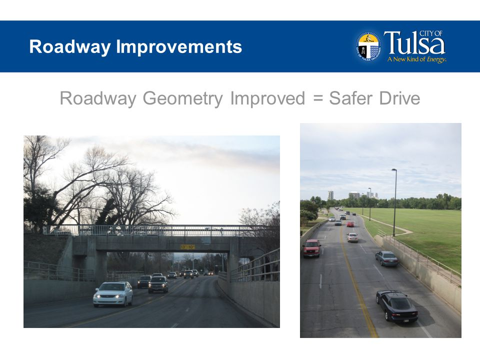 Roadway Improvements Roadway Geometry Improved = Safer Drive