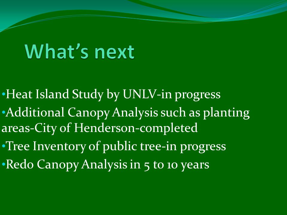 Heat Island Study by UNLV-in progress Additional Canopy Analysis such as planting areas-City of Henderson-completed Tree Inventory of public tree-in p