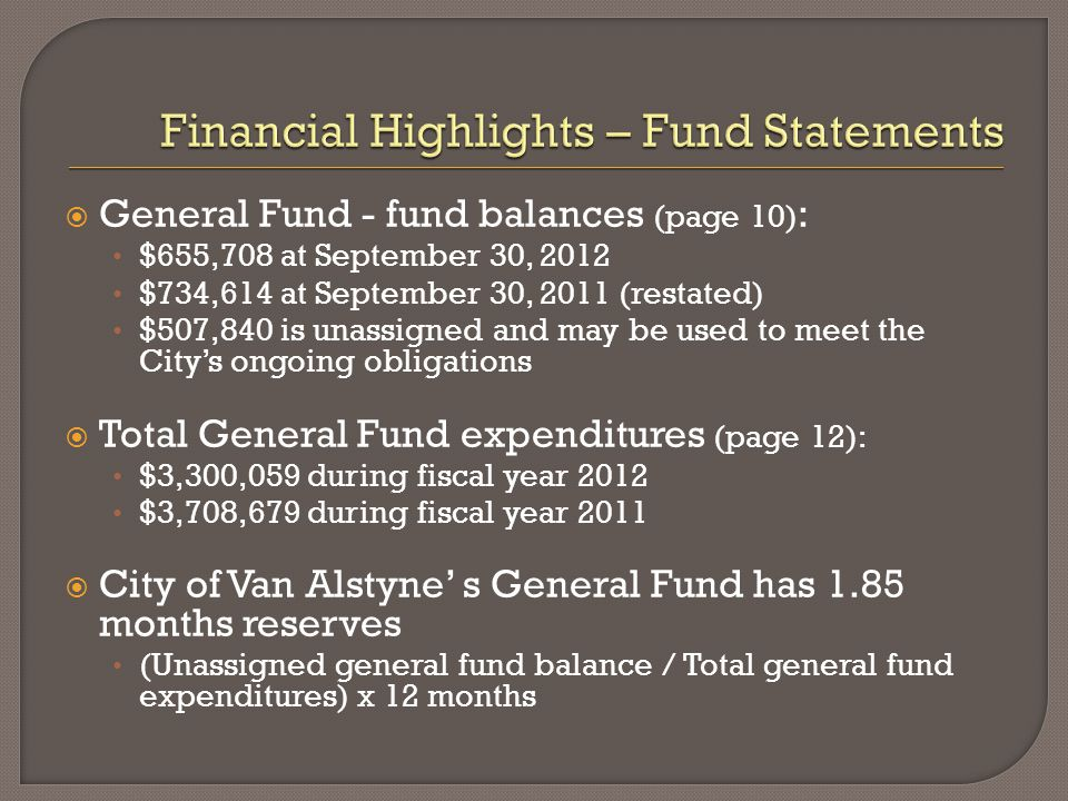  General Fund - fund balances (page 10) : $655,708 at September 30, 2012 $734,614 at September 30, 2011 (restated) $507,840 is unassigned and may be