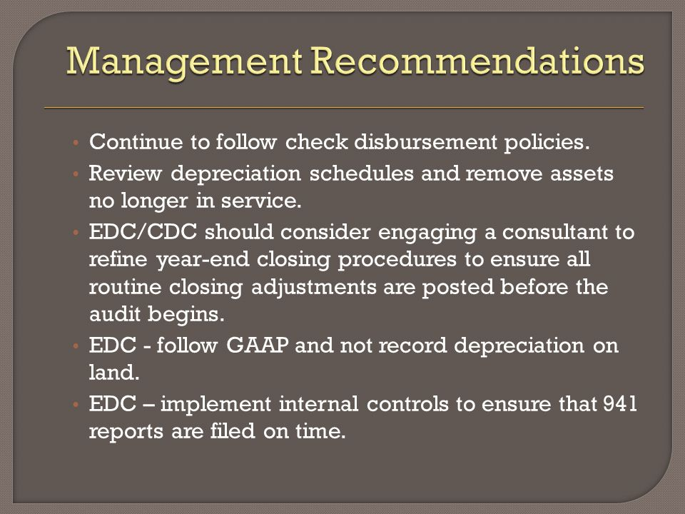 Continue to follow check disbursement policies. Review depreciation schedules and remove assets no longer in service. EDC/CDC should consider engaging