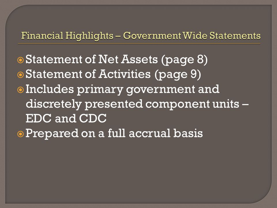  Statement of Net Assets (page 8)  Statement of Activities (page 9)  Includes primary government and discretely presented component units – EDC and