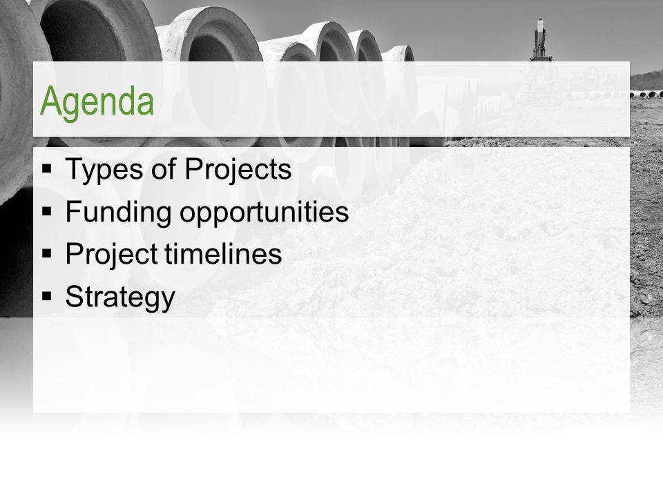  Types of Projects  Funding opportunities  Project timelines  Strategy Agenda