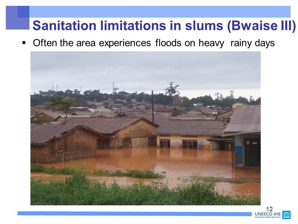 Often the area experiences floods on heavy rainy days 12 Sanitation limitations in slums (Bwaise III)
