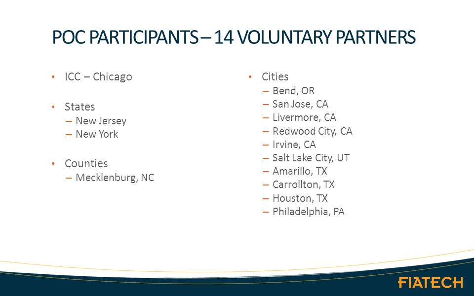 POC PARTICIPANTS – 14 VOLUNTARY PARTNERS ICC – Chicago States – New Jersey – New York Counties – Mecklenburg, NC Cities – Bend, OR – San Jose, CA – Livermore, CA – Redwood City, CA – Irvine, CA – Salt Lake City, UT – Amarillo, TX – Carrollton, TX – Houston, TX – Philadelphia, PA
