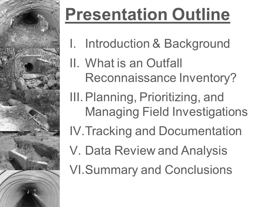 Presentation Outline I.Introduction & Background II.What is an Outfall Reconnaissance Inventory.