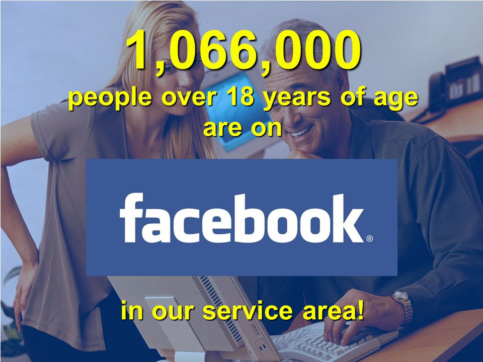 1,066,000 people over 18 years of age are on in our service area!