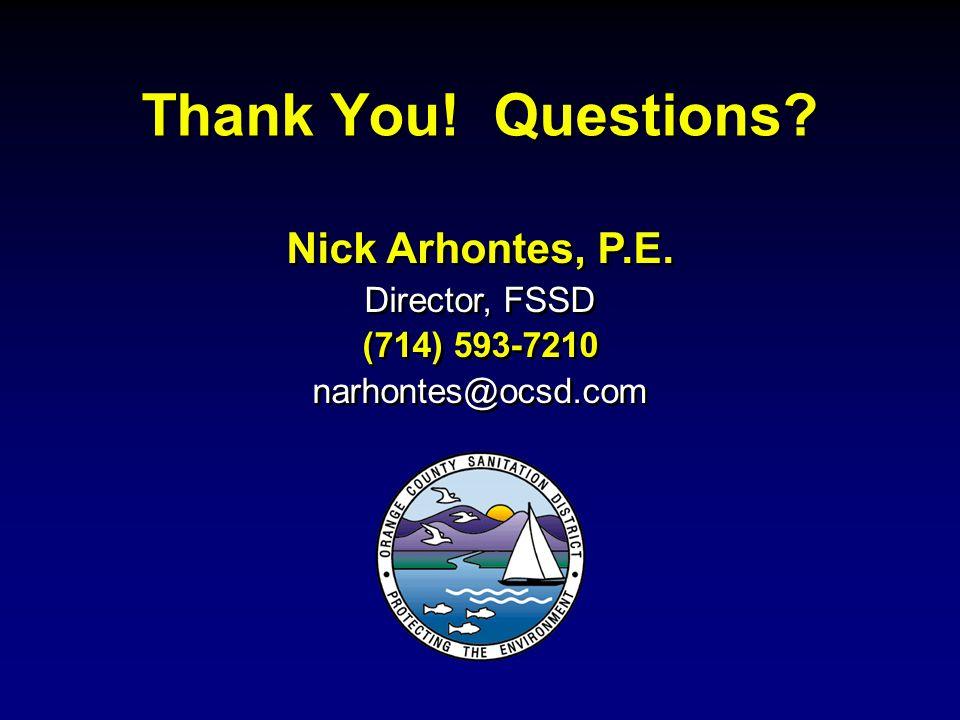 Nick Arhontes, P.E. Director, FSSD (714) 593-7210 narhontes@ocsd.com Nick Arhontes, P.E. Director, FSSD (714) 593-7210 narhontes@ocsd.com Thank You! Q
