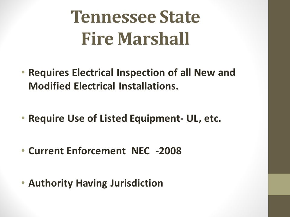 Tennessee State Fire Marshall Requires Electrical Inspection of all New and Modified Electrical Installations. Require Use of Listed Equipment- UL, et